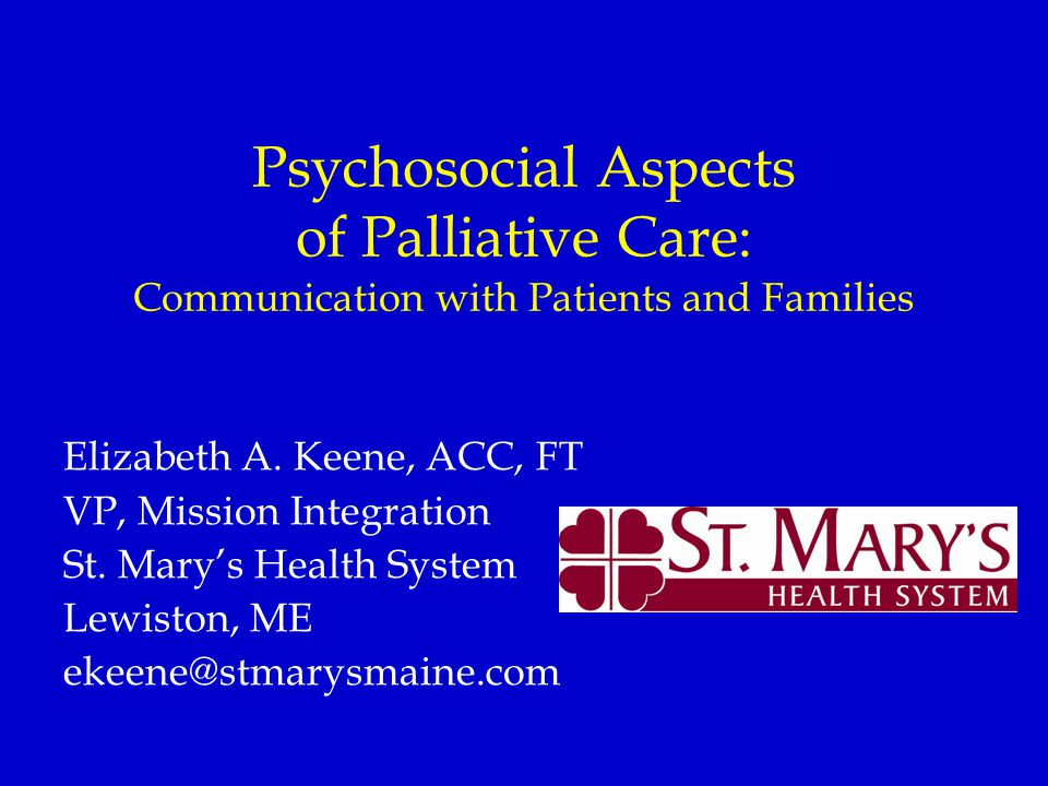 Psychosocial Aspects of Palliative Care: Communication with Patients and Families Elizabeth A.