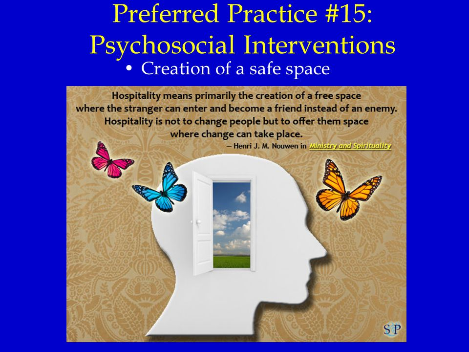 Preferred Practice #15: Psychosocial Interventions Creation of a safe space