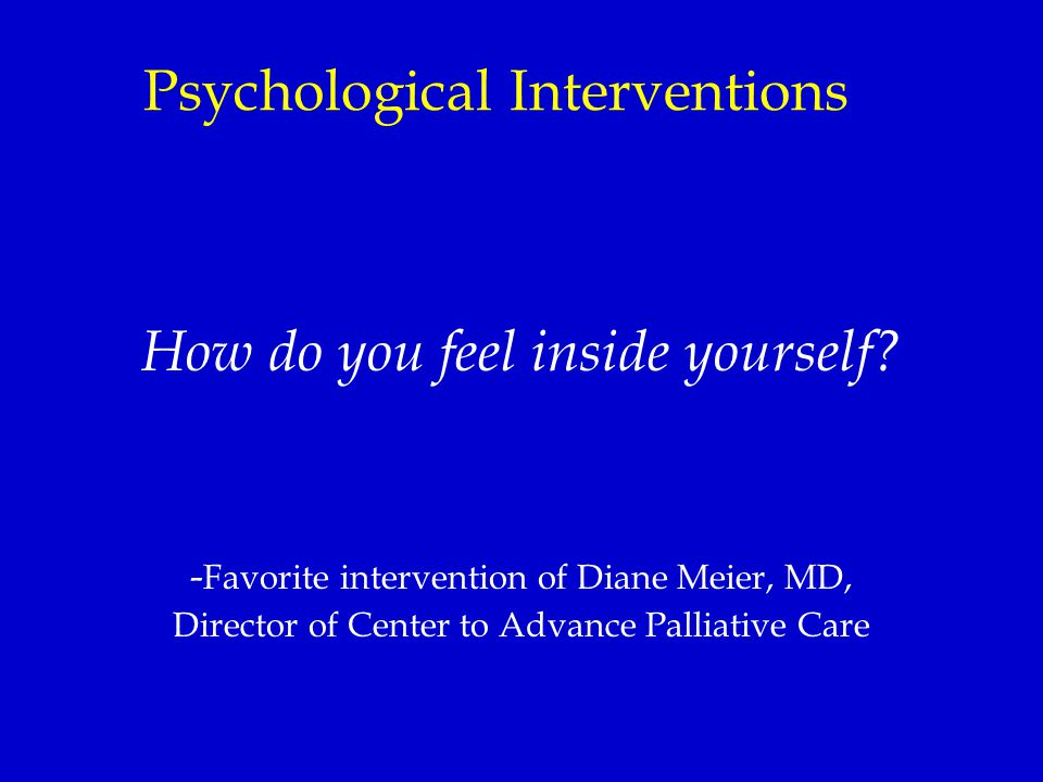 Psychological Interventions How do you feel inside yourself.