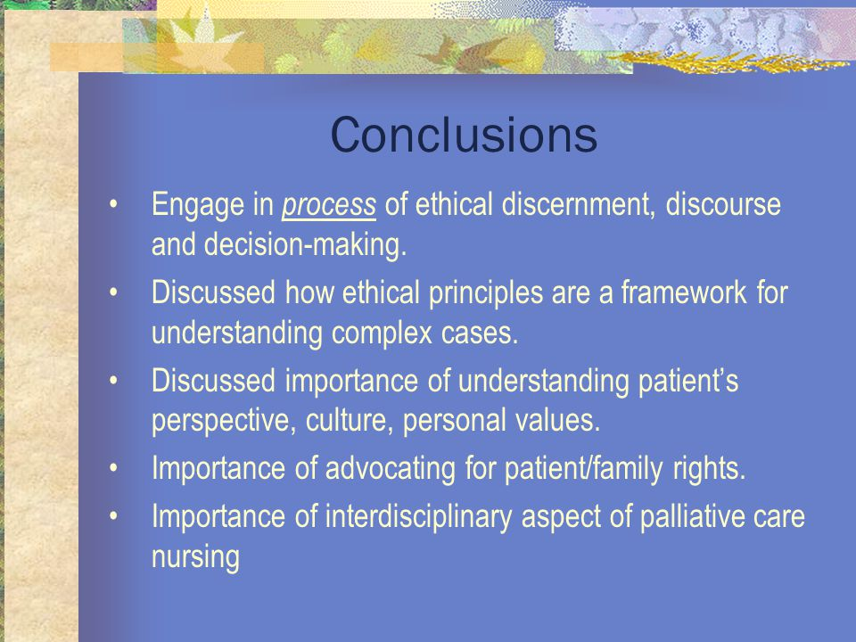 Conclusions Engage in process of ethical discernment, discourse and decision-making.