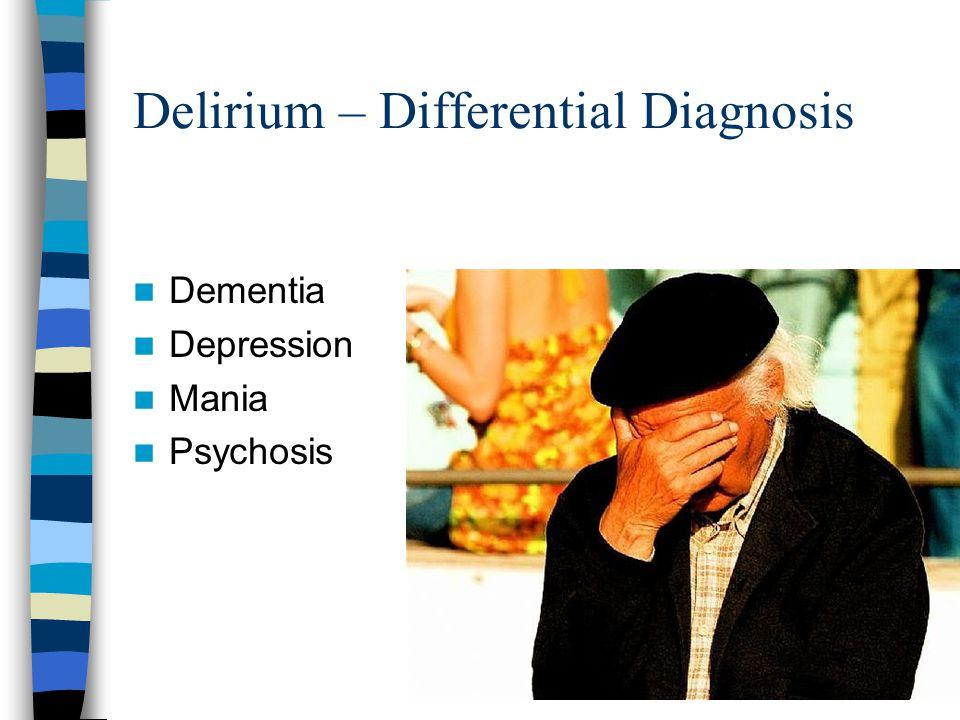 Delirium – Differential Diagnosis Dementia Depression Mania Psychosis