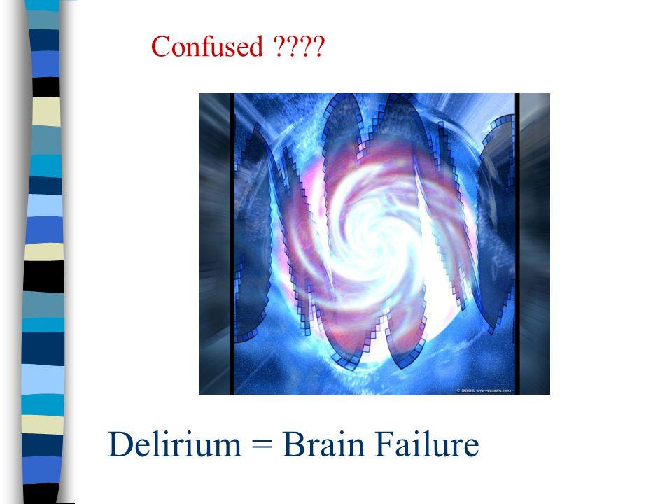 Delirium = Brain Failure Confused