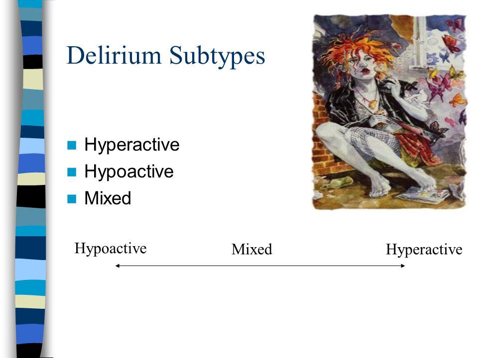 Delirium Subtypes Hyperactive Hypoactive Mixed Hypoactive HyperactiveMixed