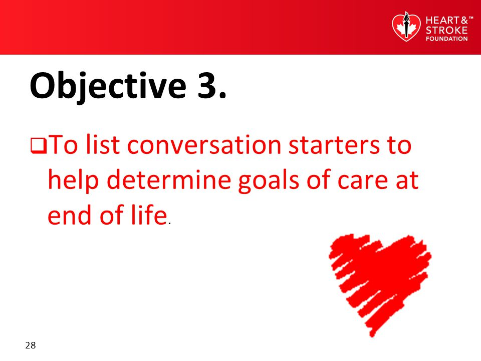28 Objective 3.  To list conversation starters to help determine goals of care at end of life.
