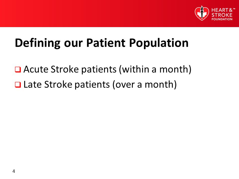 4 Defining our Patient Population  Acute Stroke patients (within a month)  Late Stroke patients (over a month)