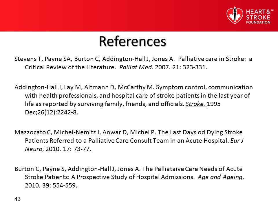 43 Stevens T, Payne SA, Burton C, Addington-Hall J, Jones A. Palliative care in Stroke: a Critical Review of the Literature. Palliat Med. 2007. 21: 32