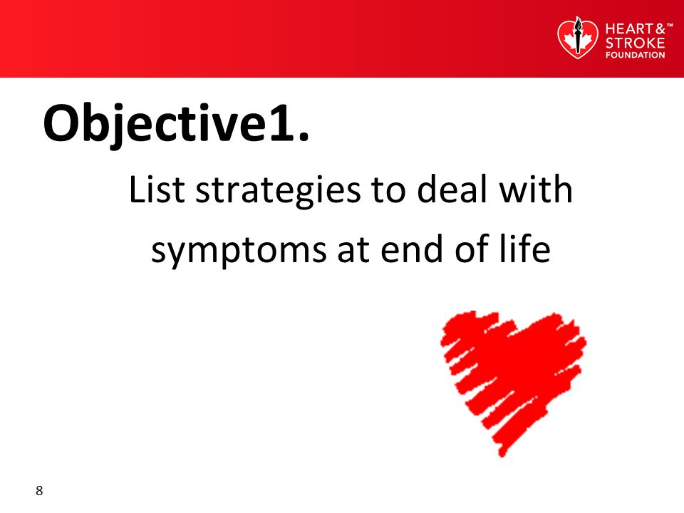8 Objective1. List strategies to deal with symptoms at end of life