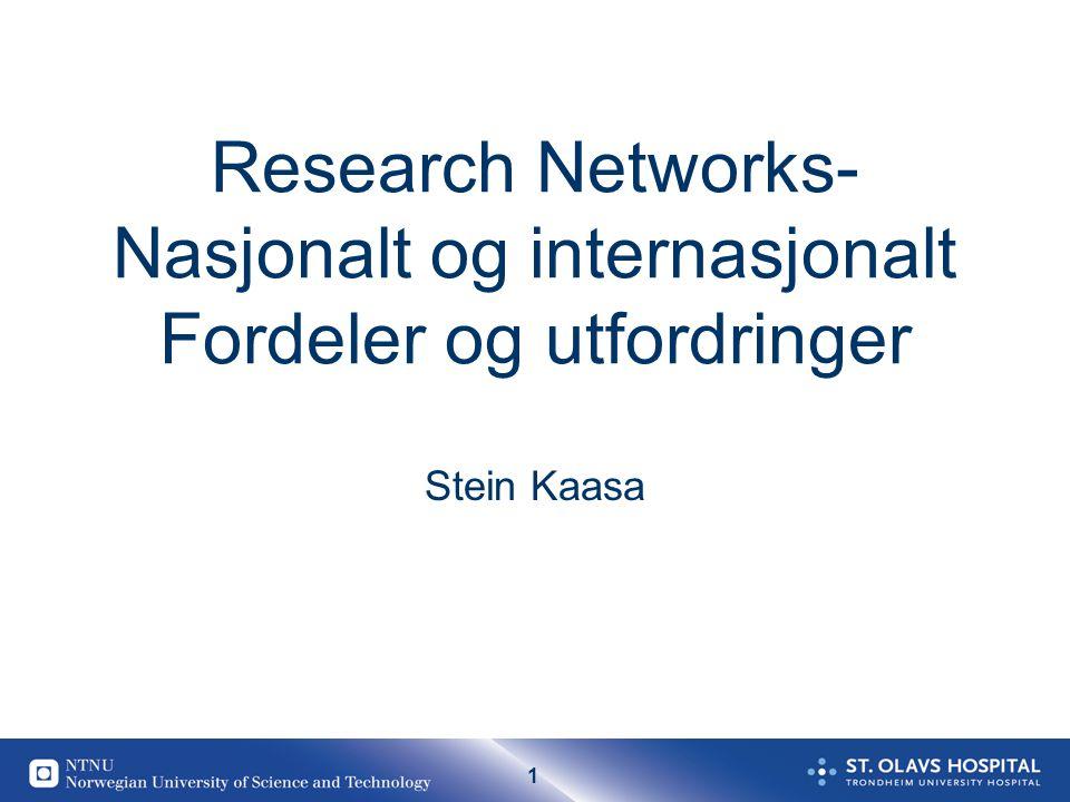 1 Research Networks- Nasjonalt og internasjonalt Fordeler og utfordringer Stein Kaasa