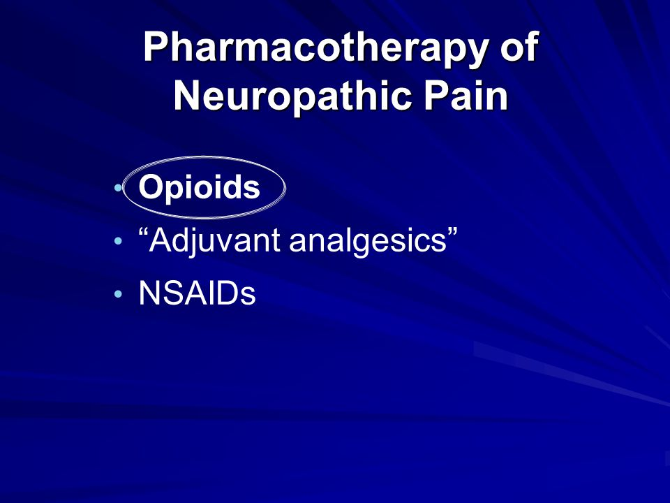 Pharmacotherapy of Neuropathic Pain Opioids Adjuvant analgesics NSAIDs