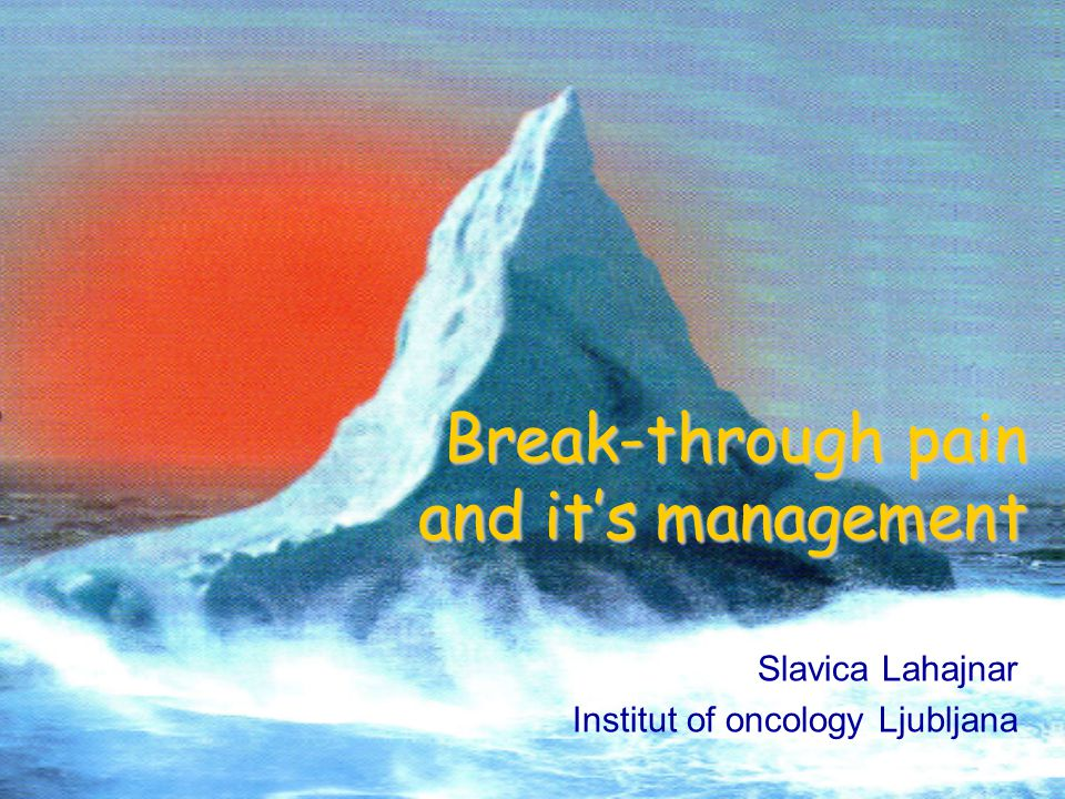 Break-through pain and it's management Slavica Lahajnar Institut of oncology Ljubljana