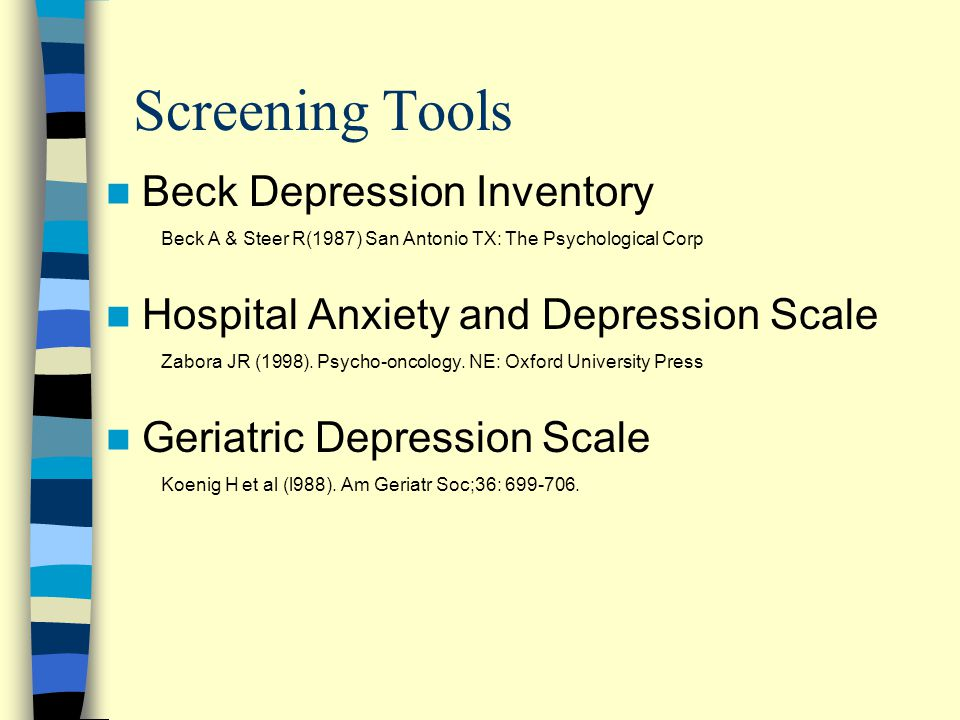 Screening Tools Beck Depression Inventory Beck A & Steer R(1987) San Antonio TX: The Psychological Corp Hospital Anxiety and Depression Scale Zabora J