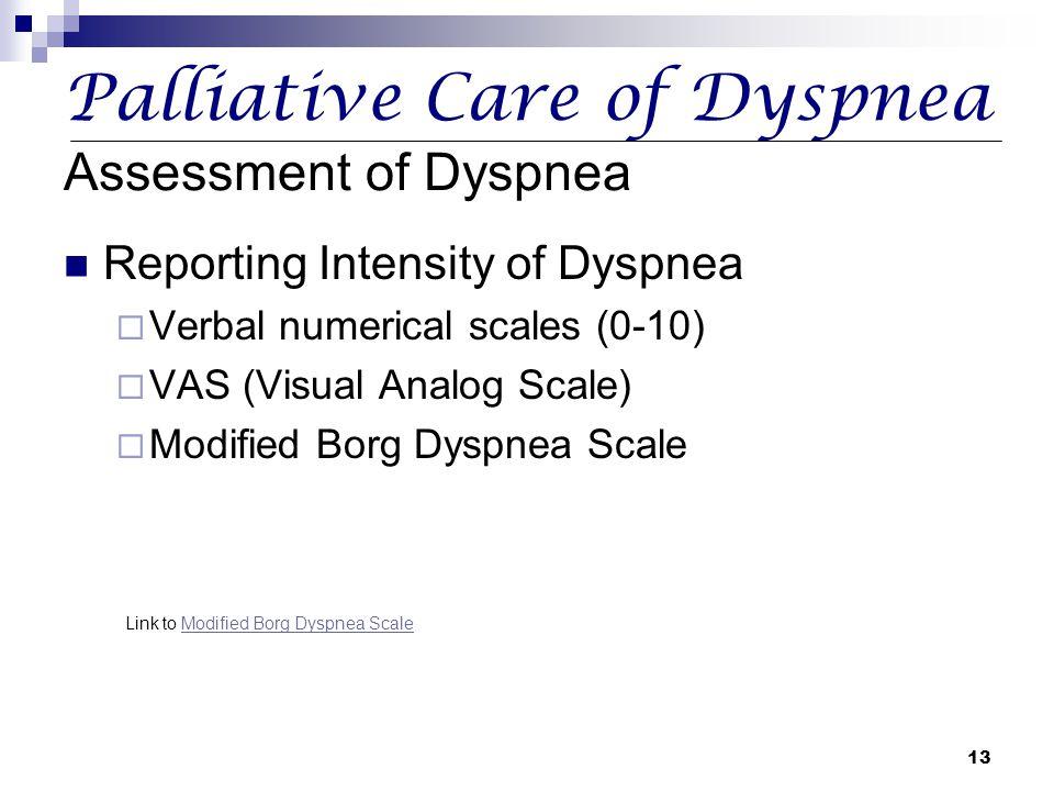 13 Palliative Care of Dyspnea Assessment of Dyspnea Reporting Intensity of Dyspnea  Verbal numerical scales (0-10)  VAS (Visual Analog Scale)  Modi
