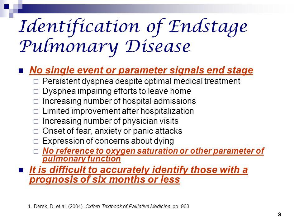 3 Identification of Endstage Pulmonary Disease No single event or parameter signals end stage  Persistent dyspnea despite optimal medical treatment 