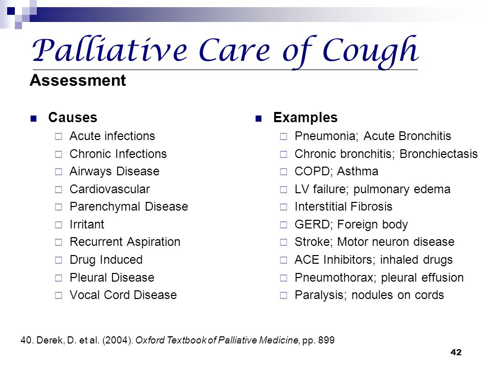 42 Palliative Care of Cough Assessment Causes  Acute infections  Chronic Infections  Airways Disease  Cardiovascular  Parenchymal Disease  Irrit
