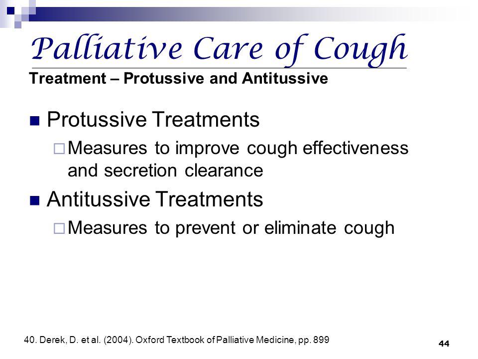 44 Palliative Care of Cough Treatment – Protussive and Antitussive Protussive Treatments  Measures to improve cough effectiveness and secretion clear