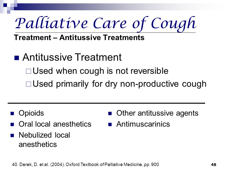48 Palliative Care of Cough Treatment – Antitussive Treatments Antitussive Treatment  Used when cough is not reversible  Used primarily for dry non-