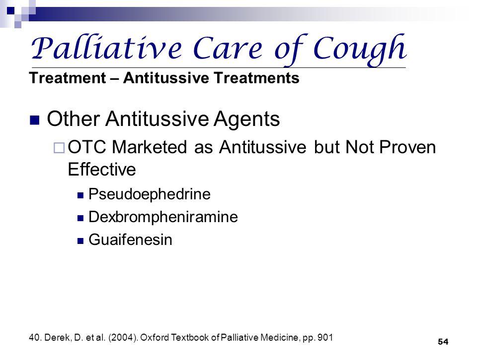 54 Palliative Care of Cough Treatment – Antitussive Treatments Other Antitussive Agents  OTC Marketed as Antitussive but Not Proven Effective Pseudoe
