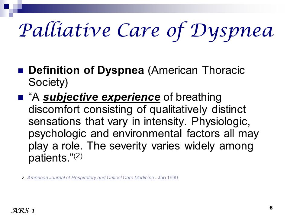 """6 Palliative Care of Dyspnea Definition of Dyspnea (American Thoracic Society) """"A subjective experience of breathing discomfort consisting of qualitat"""