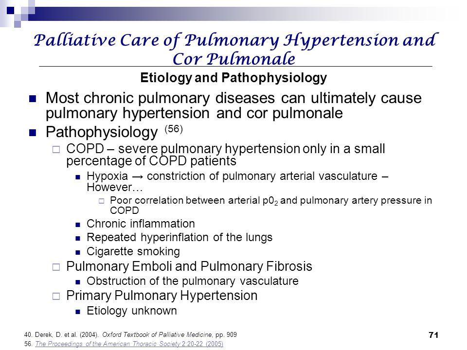 71 Palliative Care of Pulmonary Hypertension and Cor Pulmonale Etiology and Pathophysiology Most chronic pulmonary diseases can ultimately cause pulmo