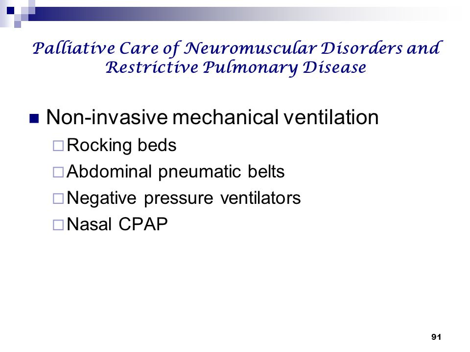 91 Palliative Care of Neuromuscular Disorders and Restrictive Pulmonary Disease Non-invasive mechanical ventilation  Rocking beds  Abdominal pneumat