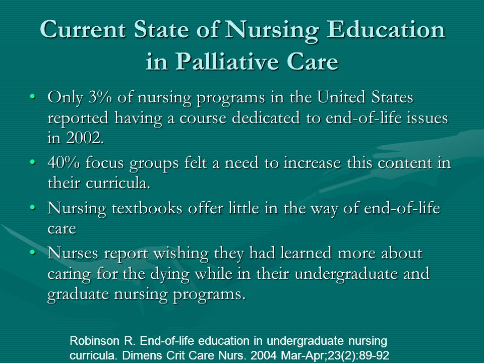 Current State of Nursing Education in Palliative Care Only 3% of nursing programs in the United States reported having a course dedicated to end-of-li
