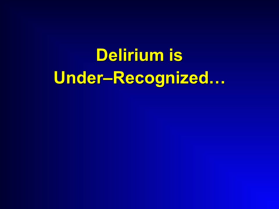 Delirium is Under–Recognized…