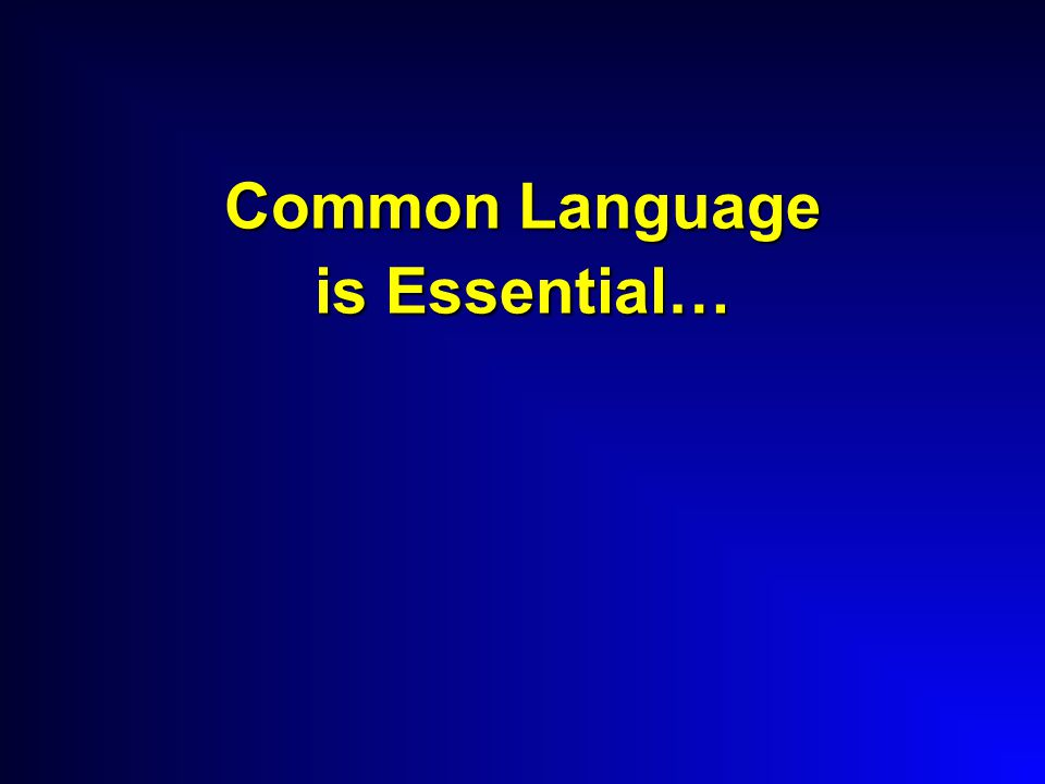 Common Language is Essential…