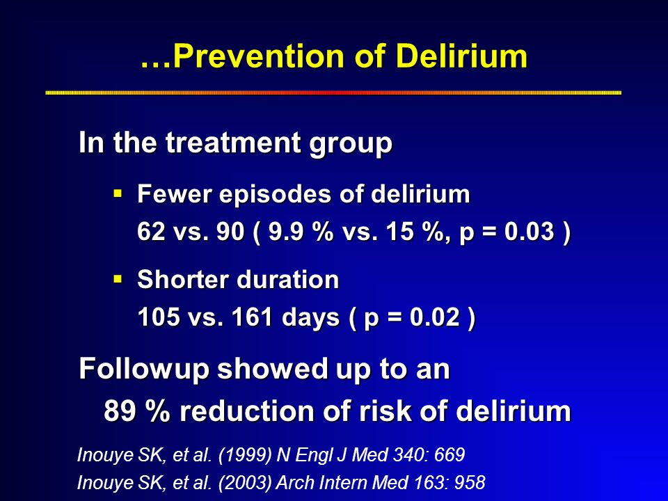 …Prevention of Delirium In the treatment group  Fewer episodes of delirium 62 vs.