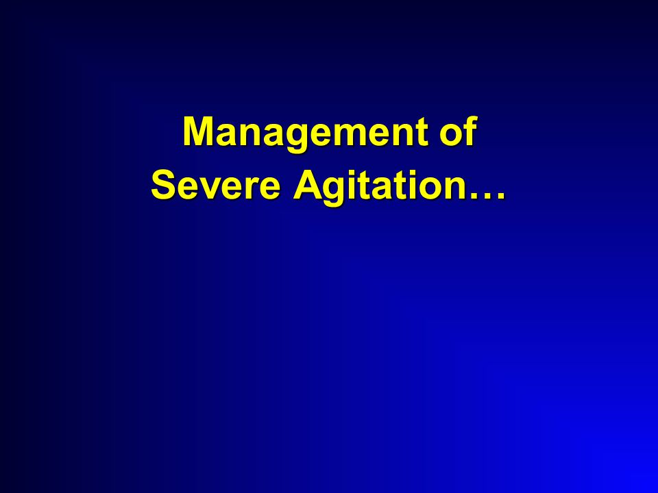 Management of Severe Agitation…