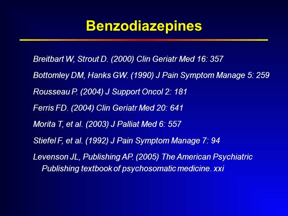Benzodiazepines Breitbart W, Strout D. (2000) Clin Geriatr Med 16: 357 Bottomley DM, Hanks GW.