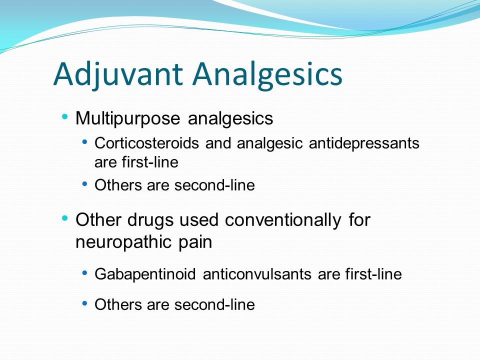 Multipurpose analgesics Corticosteroids and analgesic antidepressants are first-line Others are second-line Other drugs used conventionally for neurop