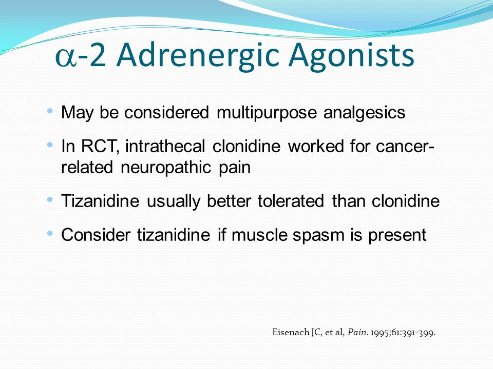  -2 Adrenergic Agonists May be considered multipurpose analgesics In RCT, intrathecal clonidine worked for cancer- related neuropathic pain Tizanidin