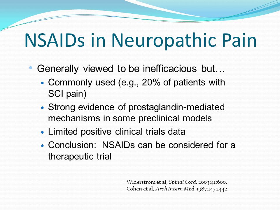 NSAIDs in Neuropathic Pain Generally viewed to be inefficacious but… Commonly used (e.g., 20% of patients with SCI pain) Strong evidence of prostaglan