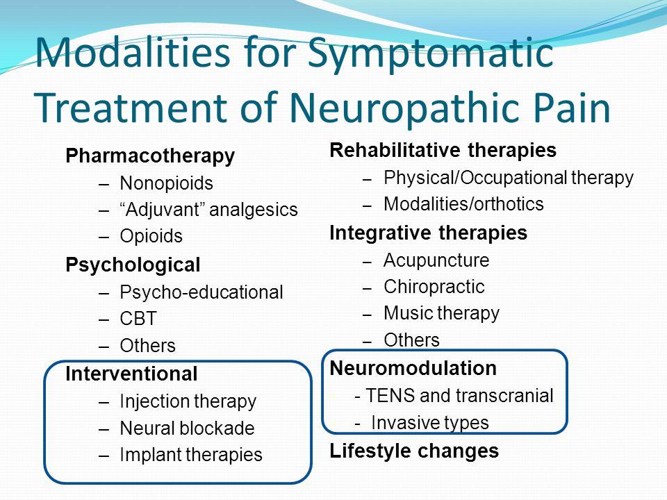 "Modalities for Symptomatic Treatment of Neuropathic Pain Pharmacotherapy –Nonopioids –""Adjuvant"" analgesics –Opioids Psychological –Psycho-educational"