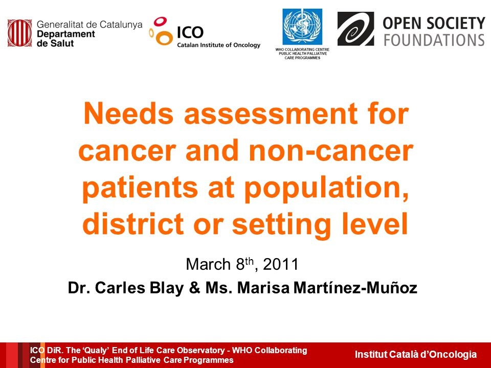 Institut Català d'Oncologia Objectives Determine prognostic capacity of NECPAL test in selected pathologies (n≈1000) Determine prevalence of ATIPs in selected settings (Primary Care < Hospitals: metropolitan, urban and regional) Validation of applicability of proposed strategy for identifying ATIPs using NECPAL test in selected settings ICO DiR.
