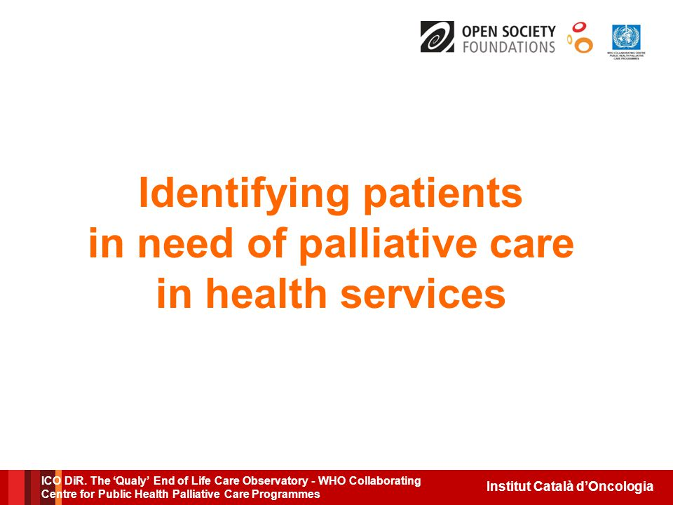 Institut Català d'Oncologia Identifying patients in need of palliative care in health services ICO DiR.
