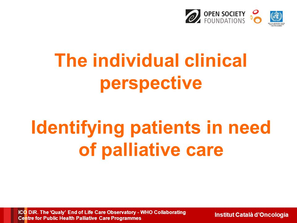 Institut Català d'Oncologia The individual clinical perspective Identifying patients in need of palliative care ICO DiR.