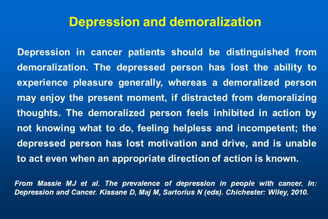 Depression and demoralization Depression in cancer patients should be distinguished from demoralization.