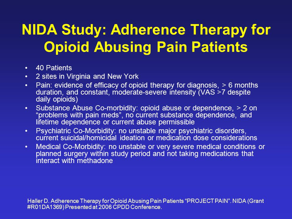NIDA Study: Adherence Therapy for Opioid Abusing Pain Patients 40 Patients 2 sites in Virginia and New York Pain: evidence of efficacy of opioid thera