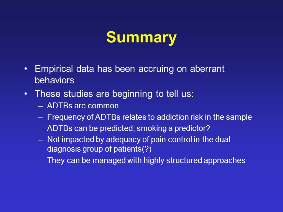 Summary Empirical data has been accruing on aberrant behaviors These studies are beginning to tell us: –ADTBs are common –Frequency of ADTBs relates t