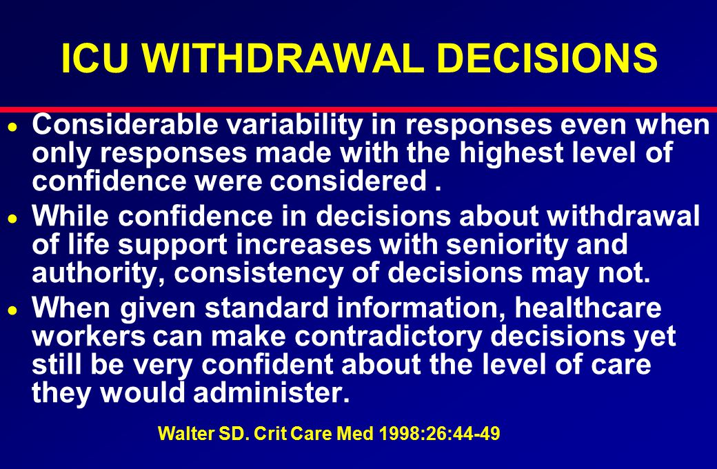 ICU WITHDRAWAL DECISIONS   Considerable variability in responses even when only responses made with the highest level of confidence were considered.
