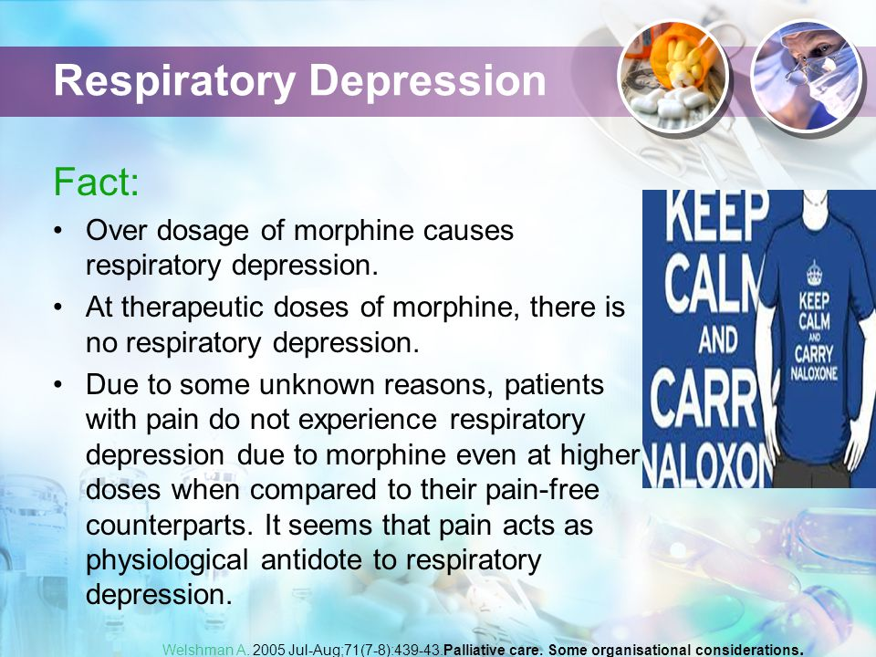 Respiratory Depression Fact: Over dosage of morphine causes respiratory depression.