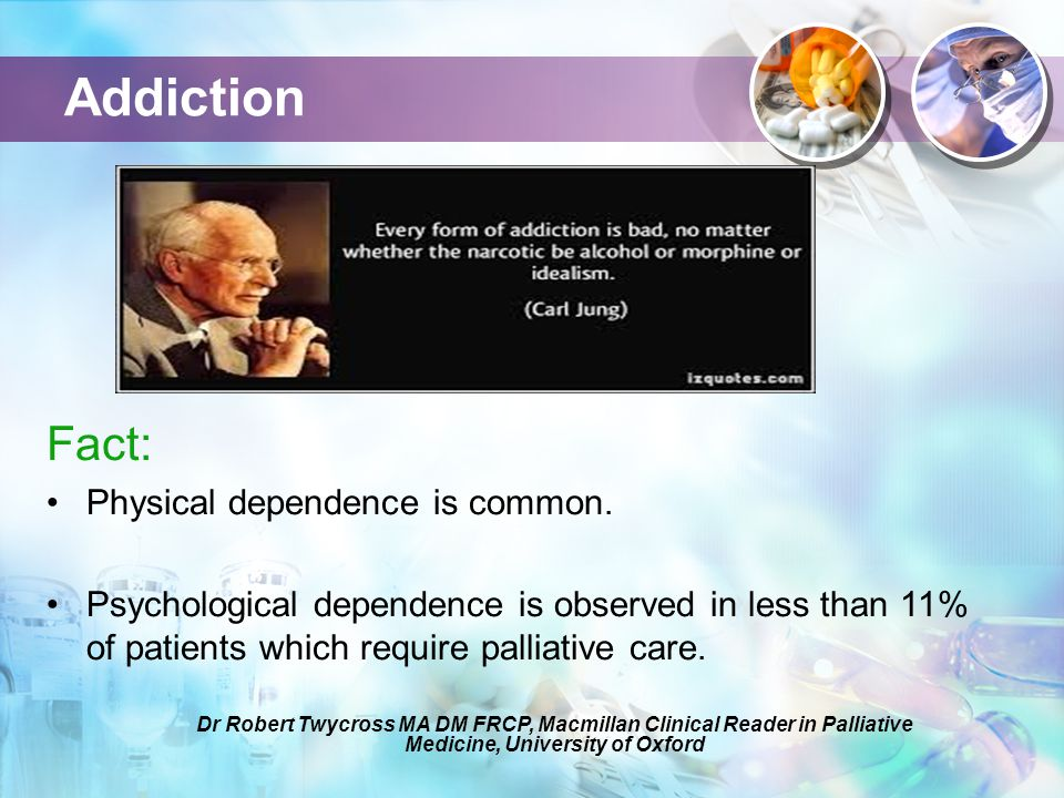 Addiction Fact: Physical dependence is common.