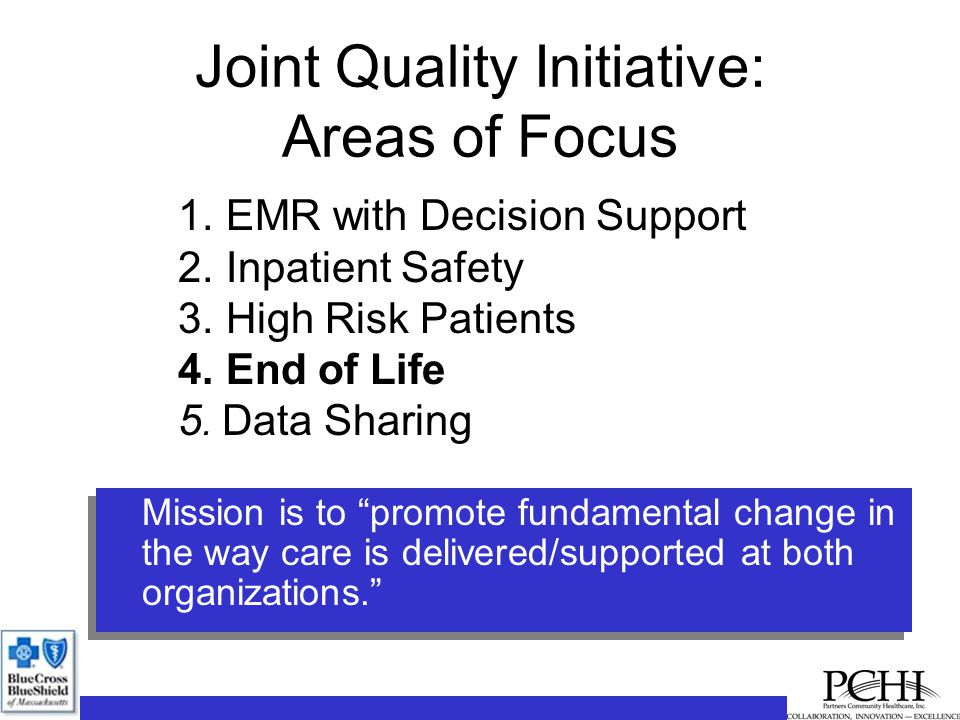 Joint Quality Initiative: Areas of Focus 1.EMR with Decision Support 2.Inpatient Safety 3.High Risk Patients 4.End of Life 5.