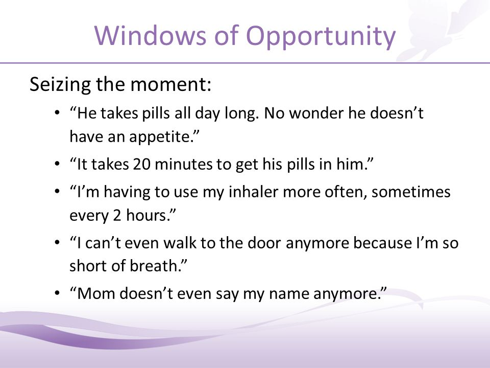 Windows of Opportunity Seizing the moment: He takes pills all day long.