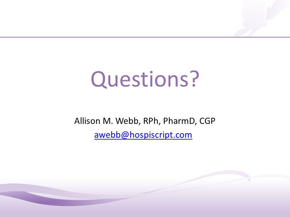 Questions? Allison M. Webb, RPh, PharmD, CGP awebb@hospiscript.com