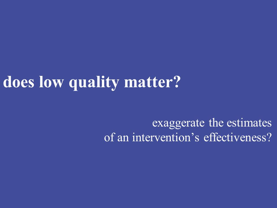 does low quality matter exaggerate the estimates of an intervention's effectiveness