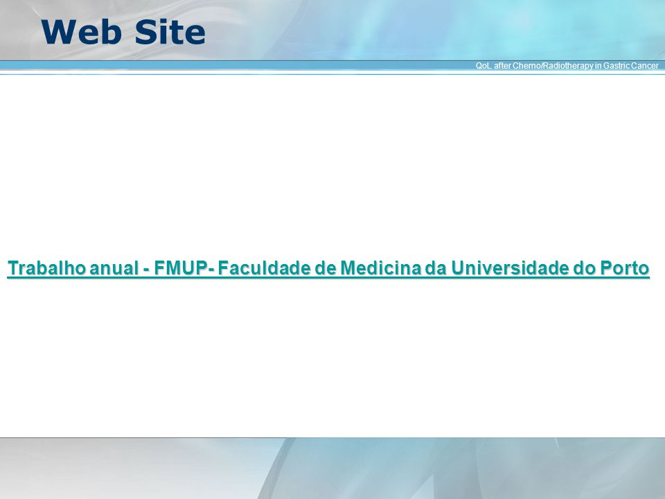 Web Site QoL after Chemo/Radiotherapy in Gastric Cancer Trabalho anual - FMUP- Faculdade de Medicina da Universidade do Porto Trabalho anual - FMUP- F