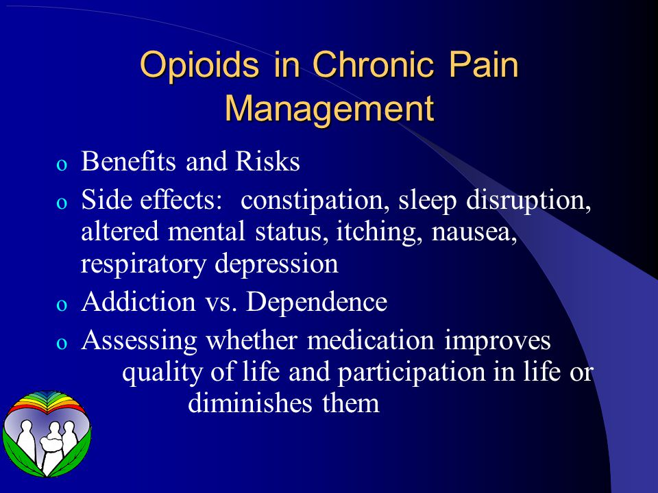 Benefits of Opioids for Pain o Opioids take the edge off pain or make it easier to manage it o Opioids do not eliminate pain, in therapeutic doses