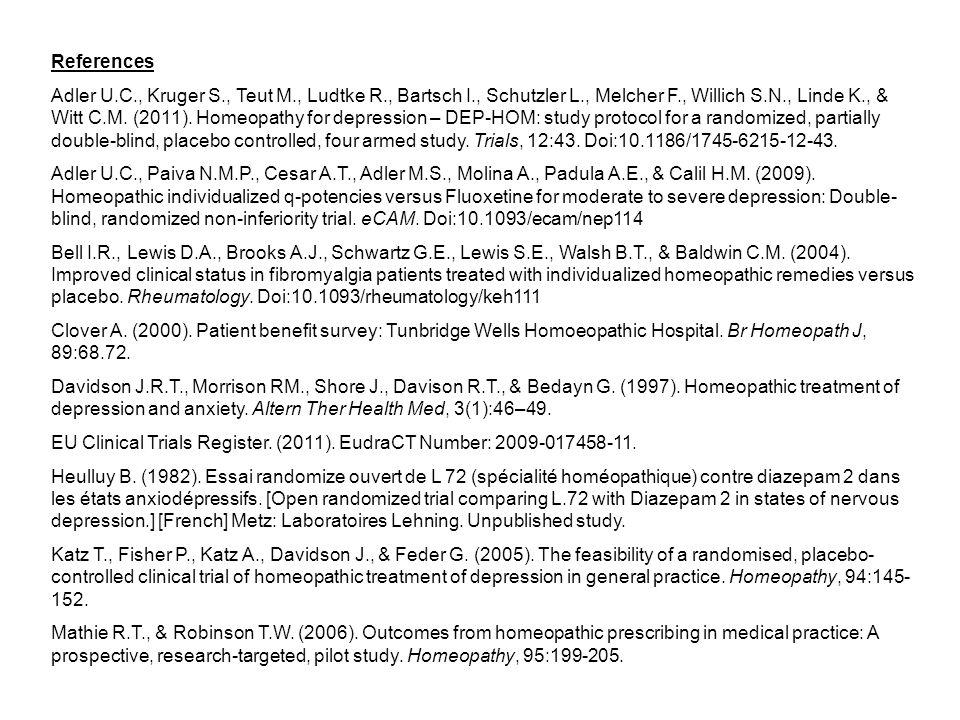 References Adler U.C., Kruger S., Teut M., Ludtke R., Bartsch I., Schutzler L., Melcher F., Willich S.N., Linde K., & Witt C.M. (2011). Homeopathy for
